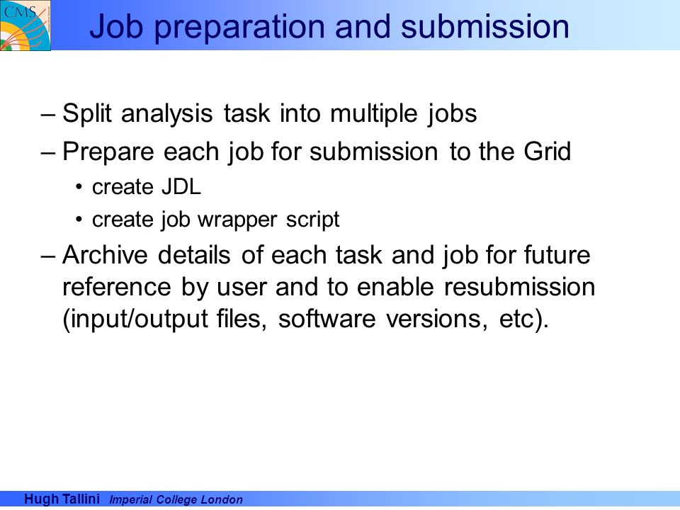 Hugh Tallini Imperial College London Job preparation and submission –Split analysis task into multiple jobs –Prepare each job for submission to the Gr