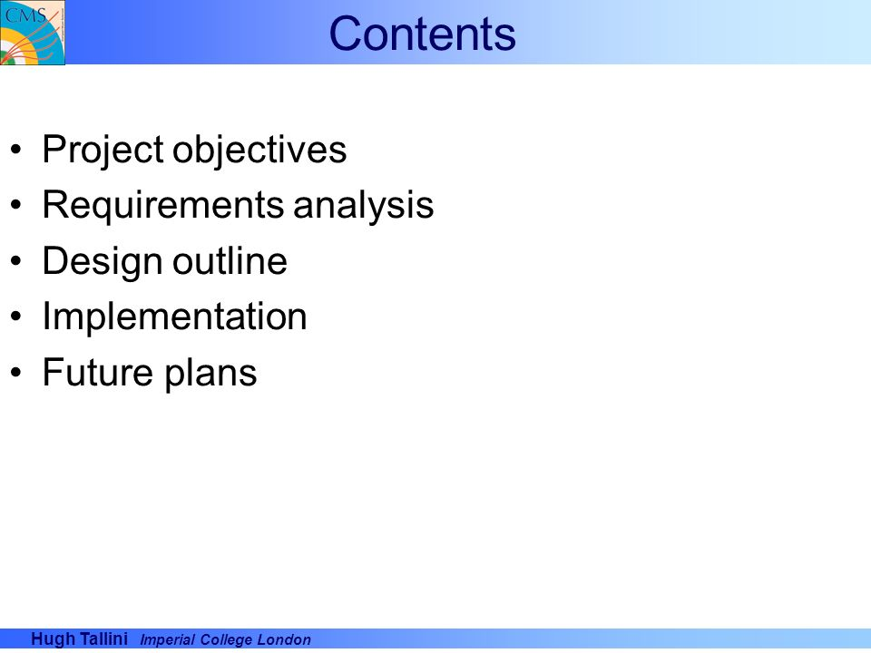 Hugh Tallini Imperial College London Contents Project objectives Requirements analysis Design outline Implementation Future plans
