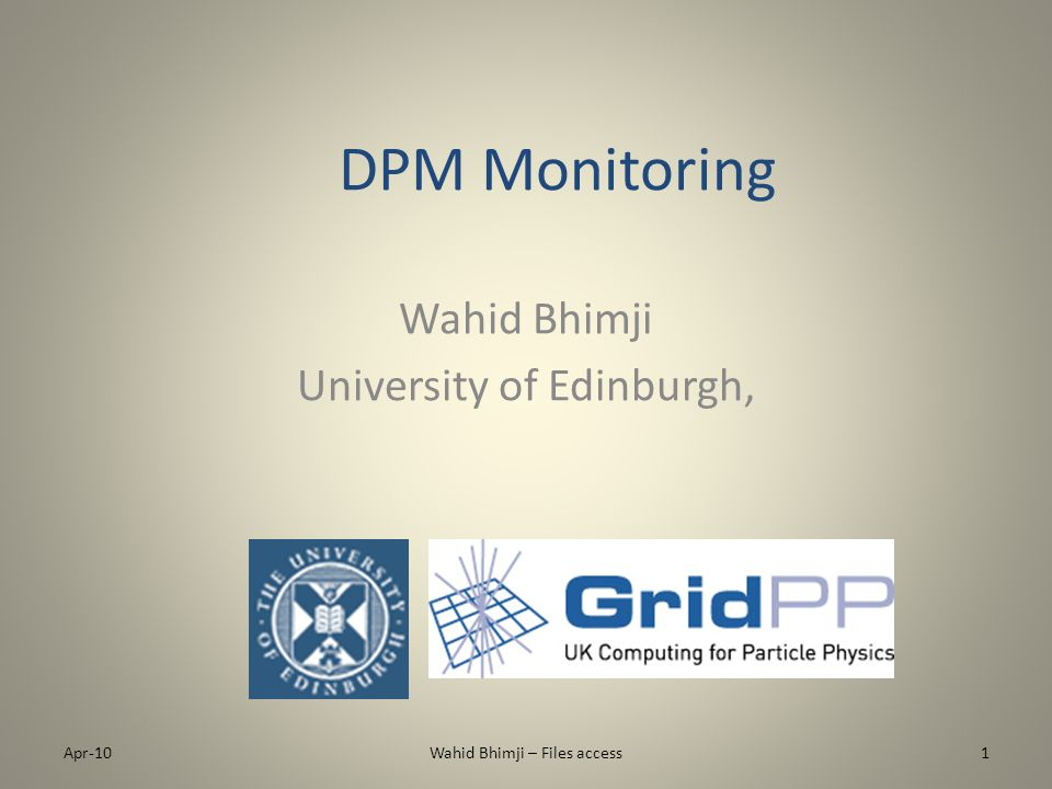 DPM Monitoring Wahid Bhimji University of Edinburgh, Apr-101Wahid Bhimji – Files access