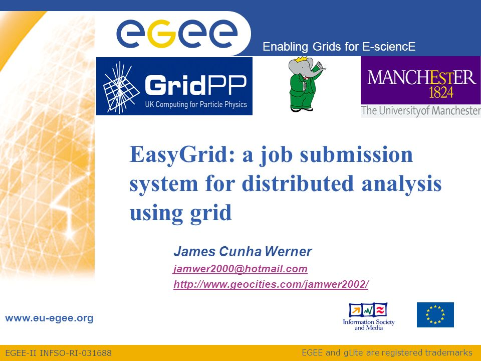 EGEE-II INFSO-RI Enabling Grids for E-sciencE   EGEE and gLite are registered trademarks EasyGrid: a job submission system for distributed analysis using grid James Cunha Werner