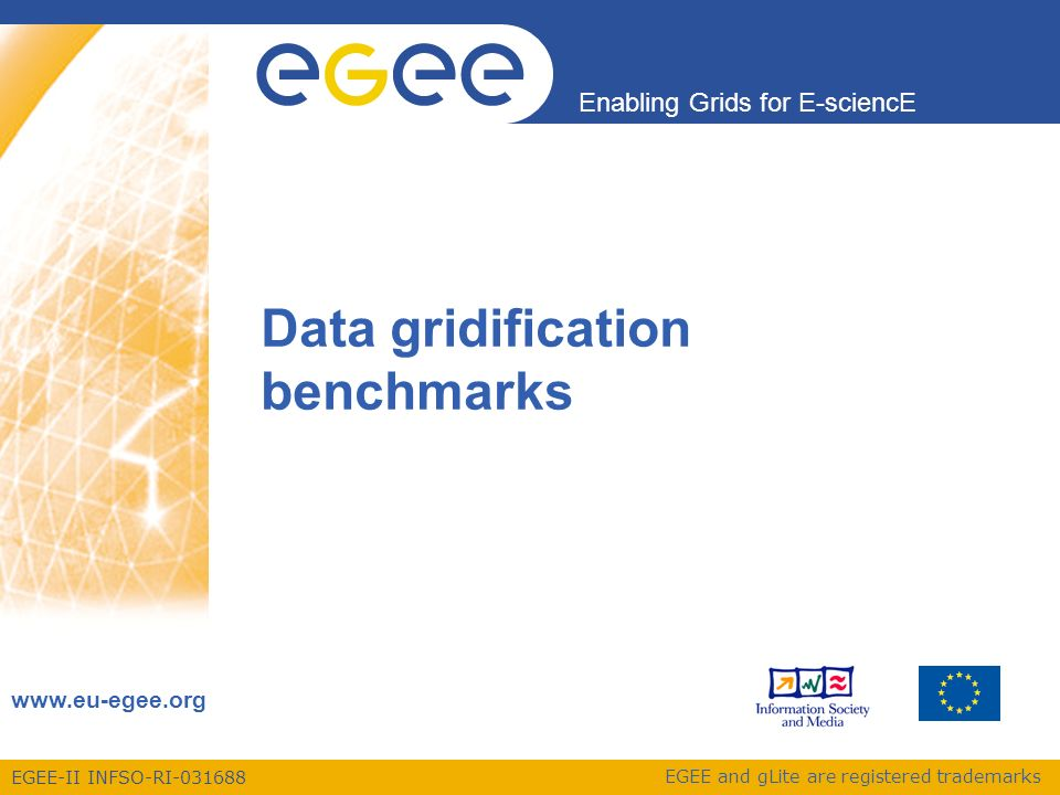 EGEE-II INFSO-RI Enabling Grids for E-sciencE   EGEE and gLite are registered trademarks Data gridification benchmarks