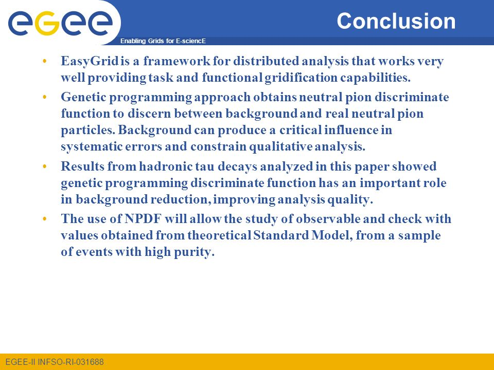 Enabling Grids for E-sciencE EGEE-II INFSO-RI Conclusion EasyGrid is a framework for distributed analysis that works very well providing task and functional gridification capabilities.