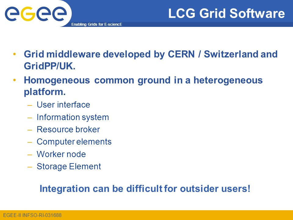 Enabling Grids for E-sciencE EGEE-II INFSO-RI LCG Grid Software Grid middleware developed by CERN / Switzerland and GridPP/UK.