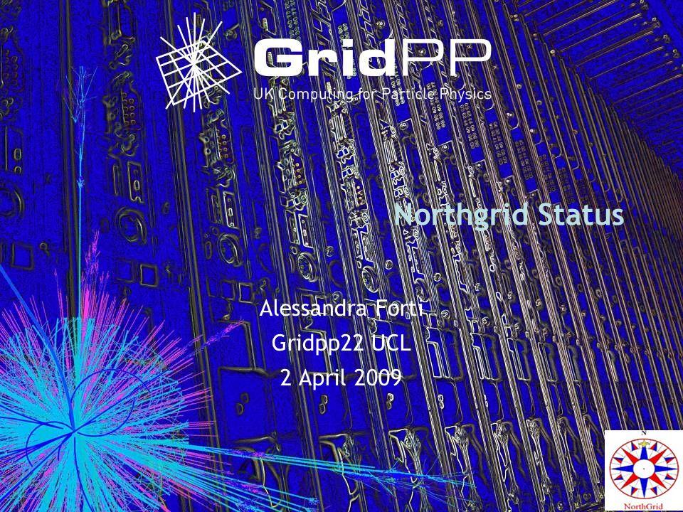 Northgrid Status Alessandra Forti Gridpp22 UCL 2 April 2009
