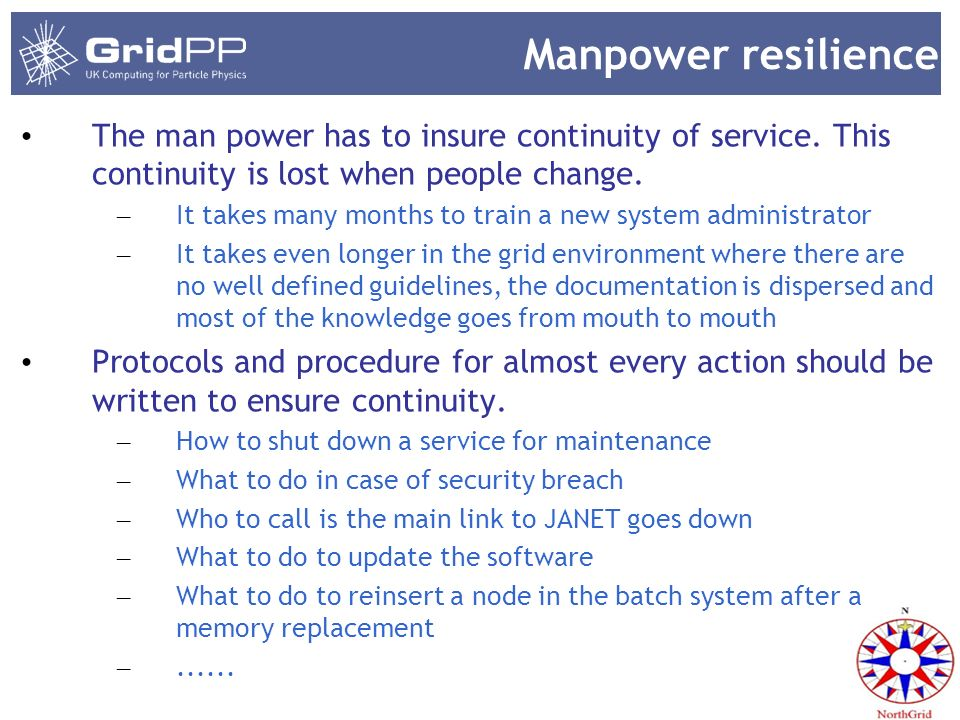 Manpower resilience The man power has to insure continuity of service. This continuity is lost when people change. – It takes many months to train a n