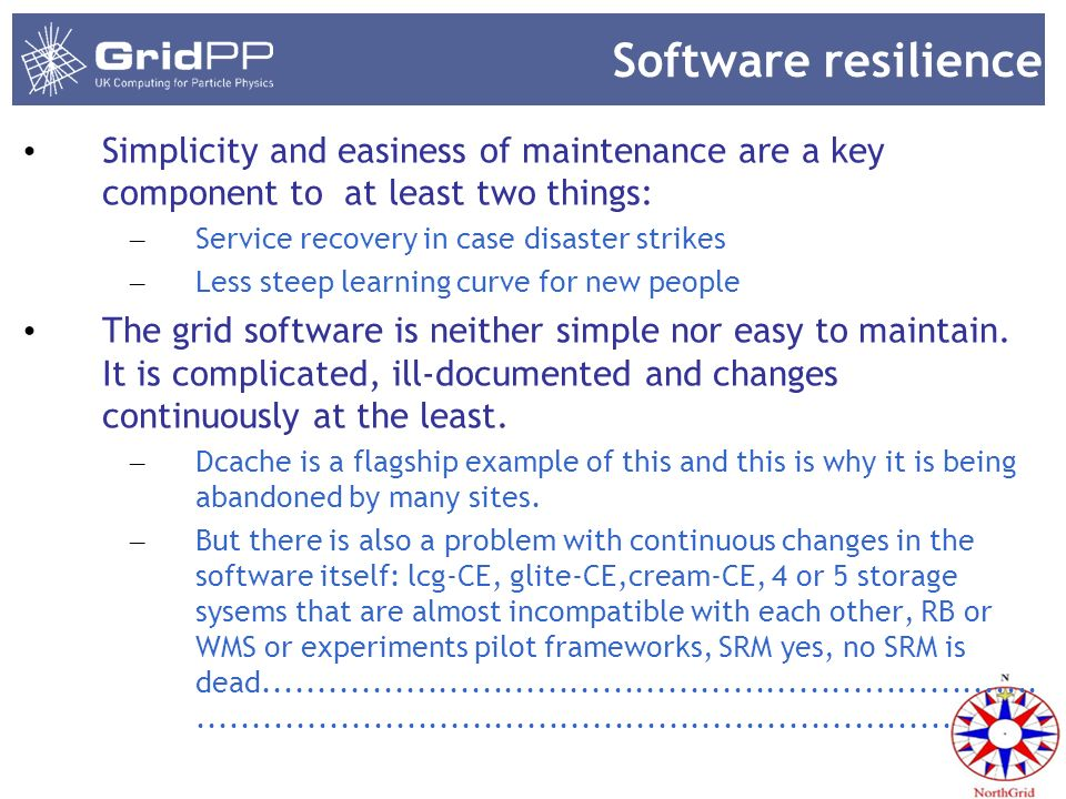 Software resilience Simplicity and easiness of maintenance are a key component to at least two things: – Service recovery in case disaster strikes – L