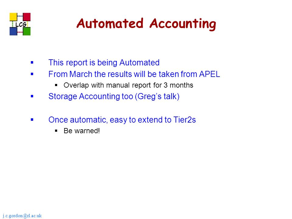 j.c.gordon@rl.ac.uk LCG Automated Accounting This report is being Automated From March the results will be taken from APEL Overlap with manual report