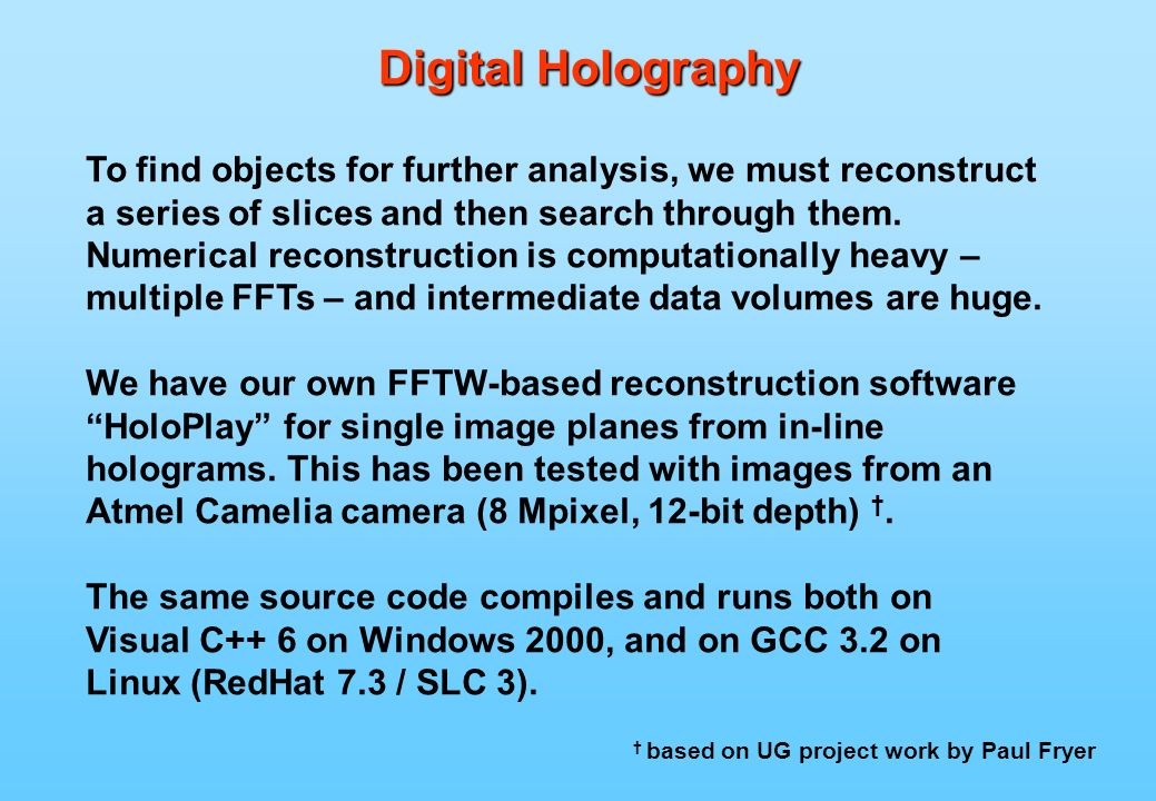 Digital Holography To find objects for further analysis, we must reconstruct a series of slices and then search through them.