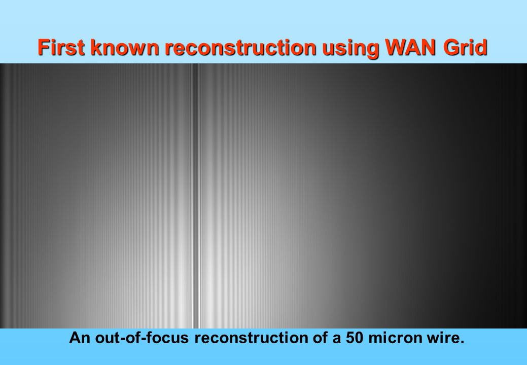 First known reconstruction using WAN Grid An out-of-focus reconstruction of a 50 micron wire.