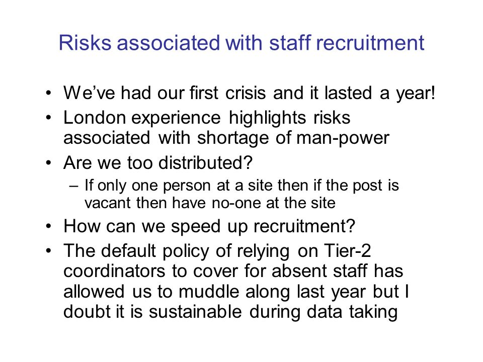 Risks associated with staff recruitment Weve had our first crisis and it lasted a year.