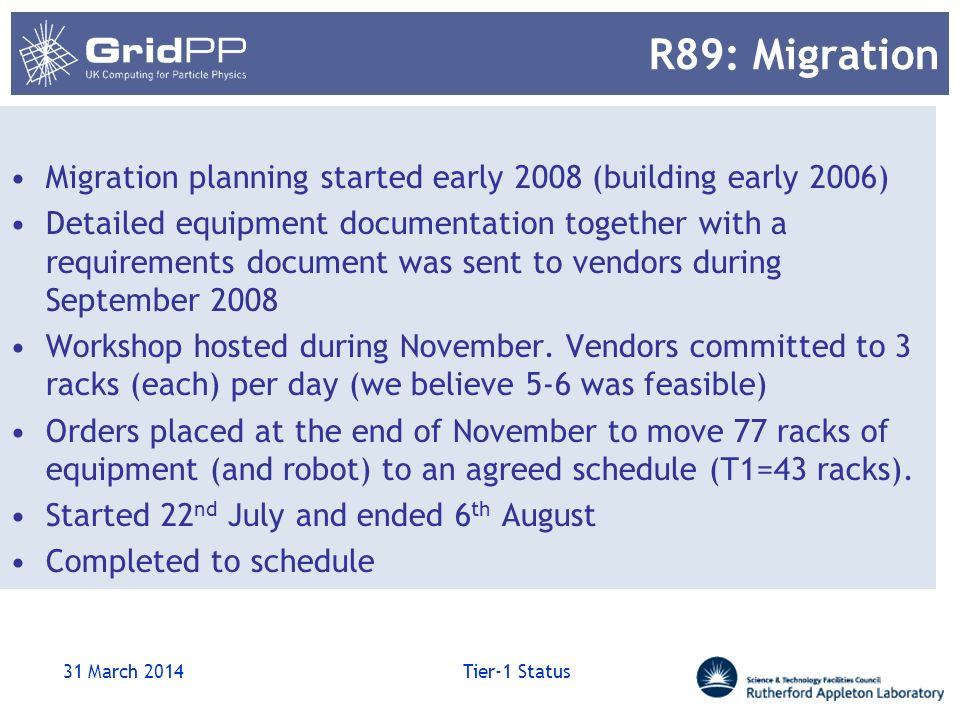 R89: Migration Migration planning started early 2008 (building early 2006) Detailed equipment documentation together with a requirements document was