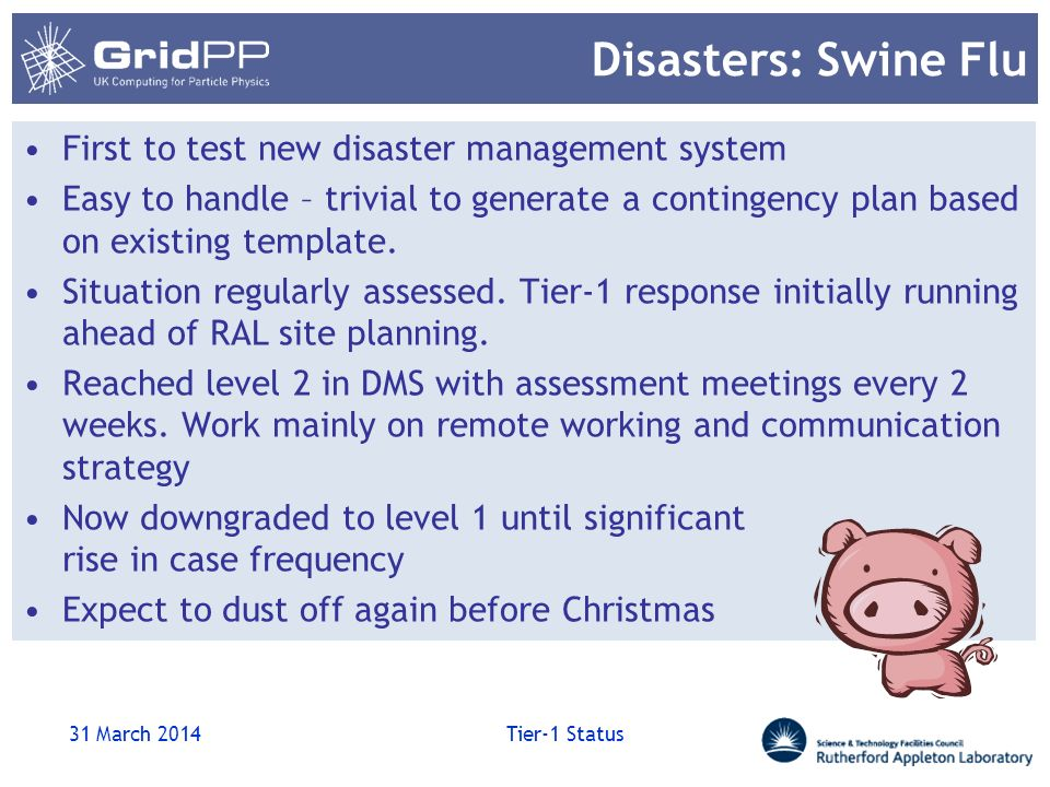 Disasters: Swine Flu First to test new disaster management system Easy to handle – trivial to generate a contingency plan based on existing template.