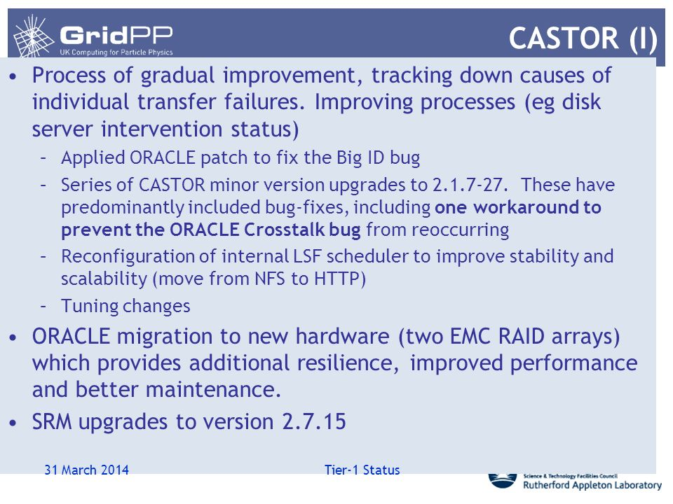 CASTOR (I) Process of gradual improvement, tracking down causes of individual transfer failures. Improving processes (eg disk server intervention stat