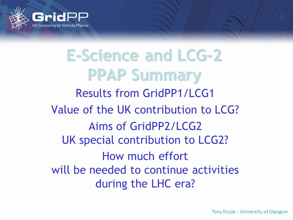Tony Doyle - University of Glasgow 26 October 2004PPAP Outline 1.What has been achieved in GridPP1.
