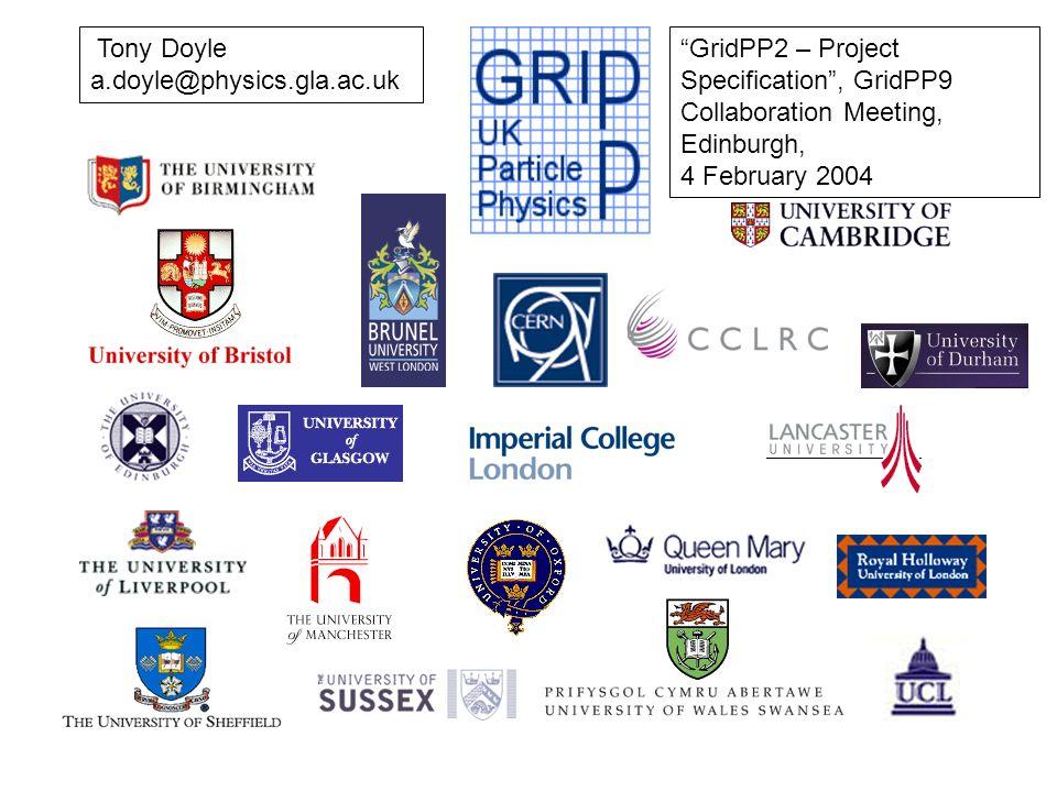 Tony Doyle a.doyle@physics.gla.ac.uk GridPP2 – Project Specification, GridPP9 Collaboration Meeting, Edinburgh, 4 February 2004