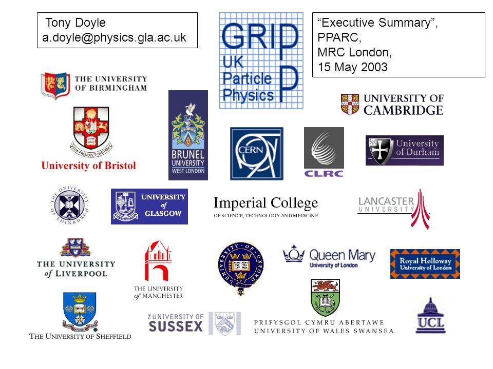 Tony Doyle a.doyle@physics.gla.ac.uk Executive Summary, PPARC, MRC London, 15 May 2003