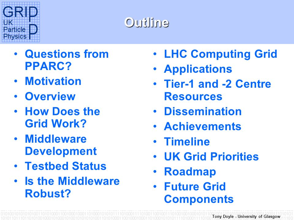 Tony Doyle - University of GlasgowOutline Questions from PPARC? Motivation Overview How Does the Grid Work? Middleware Development Testbed Status Is t