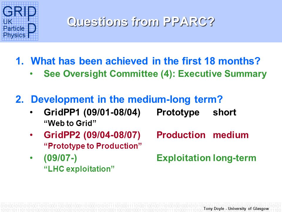 Tony Doyle - University of Glasgow Questions from PPARC? 1.What has been achieved in the first 18 months? See Oversight Committee (4): Executive Summa