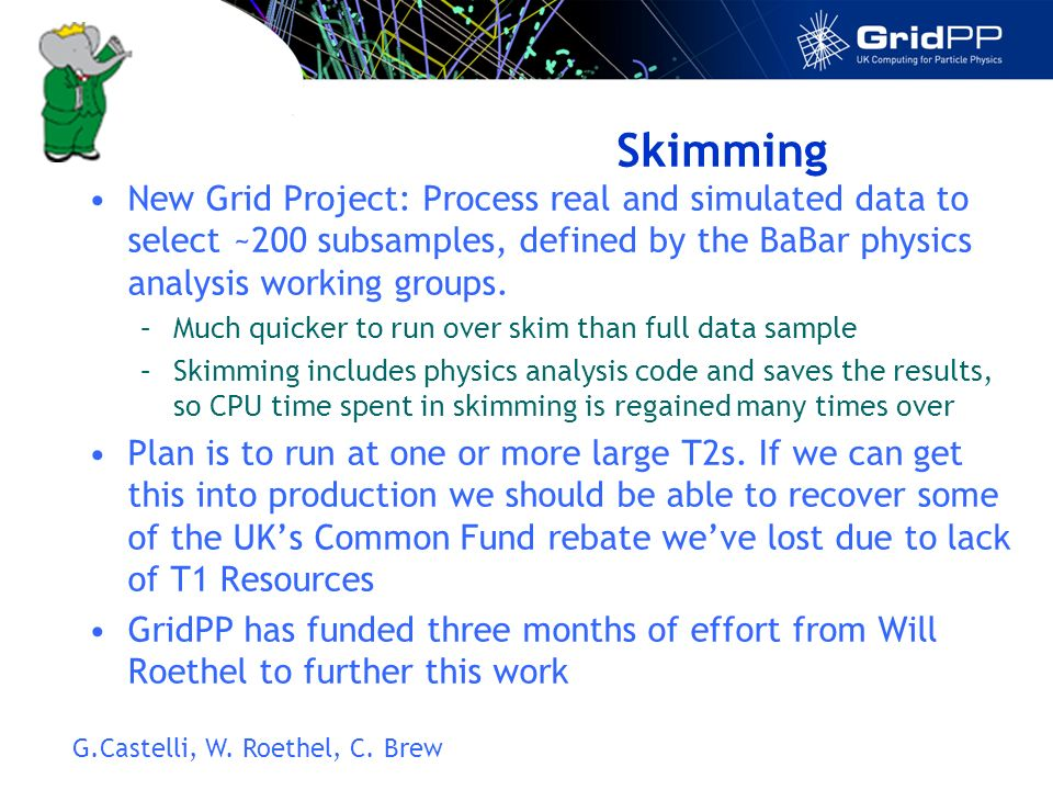Skimming New Grid Project: Process real and simulated data to select ~200 subsamples, defined by the BaBar physics analysis working groups.