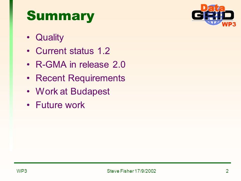 WP3 Steve Fisher 17/9/2002WP32 Summary Quality Current status 1.2 R-GMA in release 2.0 Recent Requirements Work at Budapest Future work
