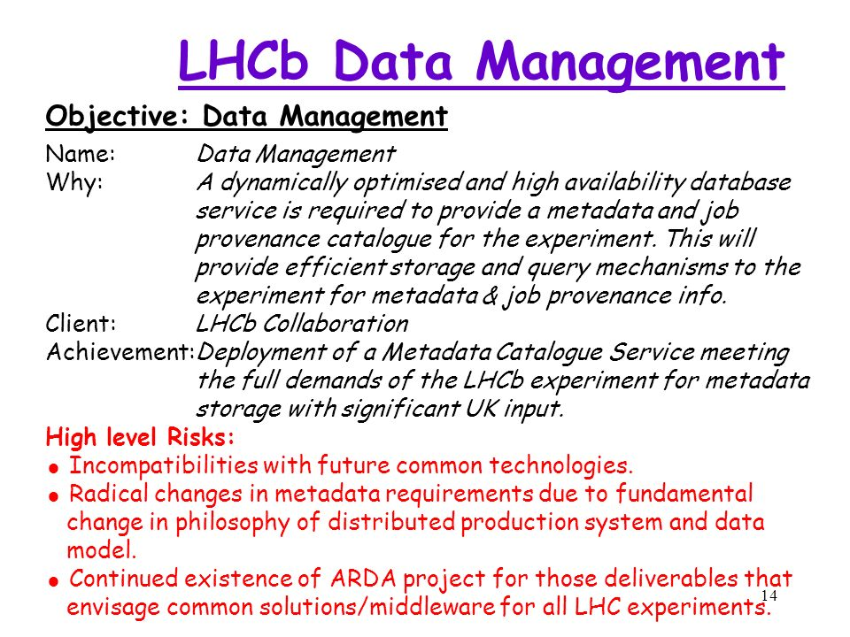 14 LHCb Data Management Objective: Data Management Name:Data Management Why:A dynamically optimised and high availability database service is required