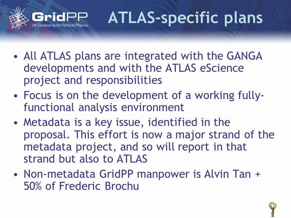 ATLAS-specific plans All ATLAS plans are integrated with the GANGA developments and with the ATLAS eScience project and responsibilities Focus is on t