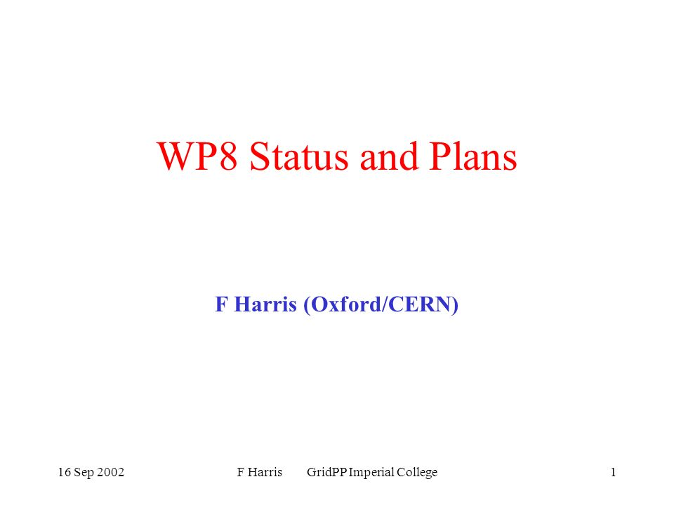 16 Sep 2002F Harris GridPP Imperial College1 WP8 Status and Plans F Harris (Oxford/CERN)