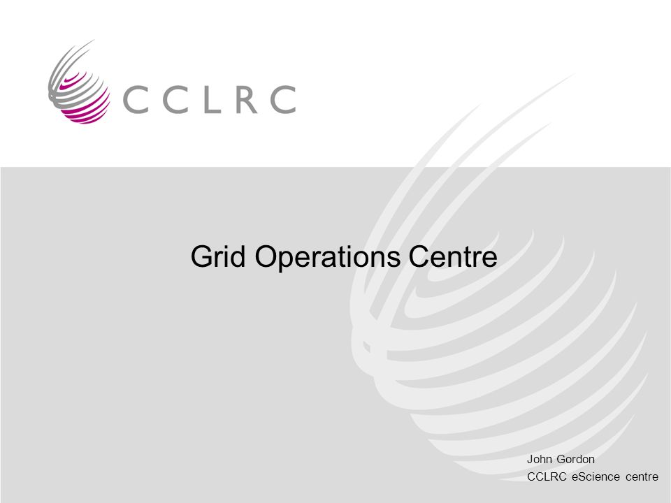 John Gordon CCLRC eScience centre Grid Operations Centre