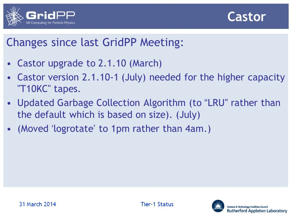 Castor Changes since last GridPP Meeting: Castor upgrade to 2.1.10 (March) Castor version 2.1.10-1 (July) needed for the higher capacity T10KC tapes.