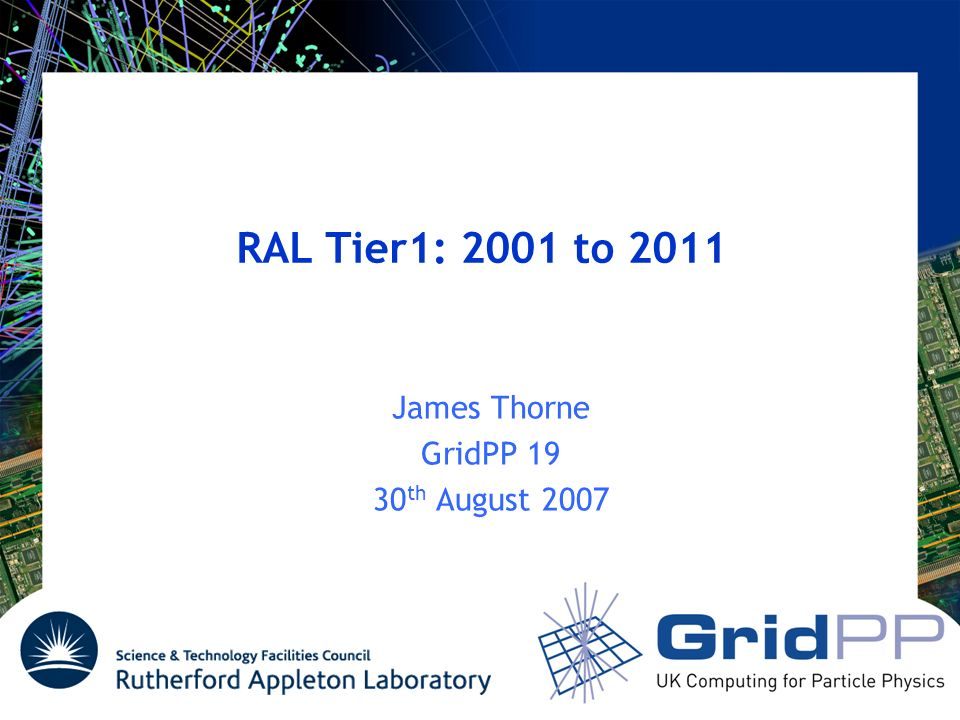 RAL Tier1: 2001 to 2011 James Thorne GridPP th August 2007