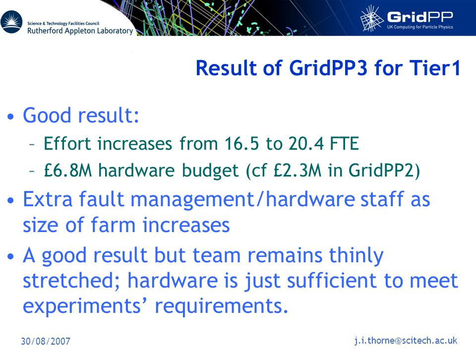 30/08/2007 j.i.thorne@scitech.ac.uk SL4 20% of batch farm now running SL4 Negotiating with LHC experiments to agree the move of their capacity from SL3 to SL4.