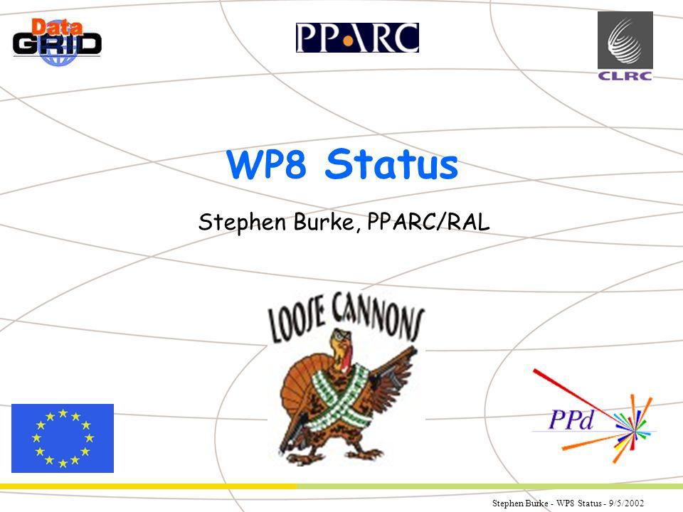 Stephen Burke - WP8 Status - 9/5/2002 Partner Logo WP8 Status Stephen Burke, PPARC/RAL