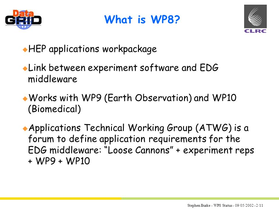 Stephen Burke - WP8 Status - 09/05/2002 - 2/11 What is WP8.