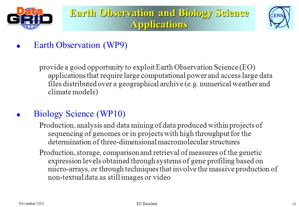 CERN November 2001 EU DataGrid 14 Earth Observation and Biology Science Applications l Earth Observation (WP9) provide a good opportunity to exploit E