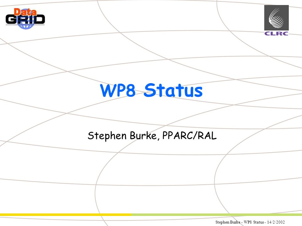 Stephen Burke - WP8 Status - 14/2/2002 Partner Logo WP8 Status Stephen Burke, PPARC/RAL