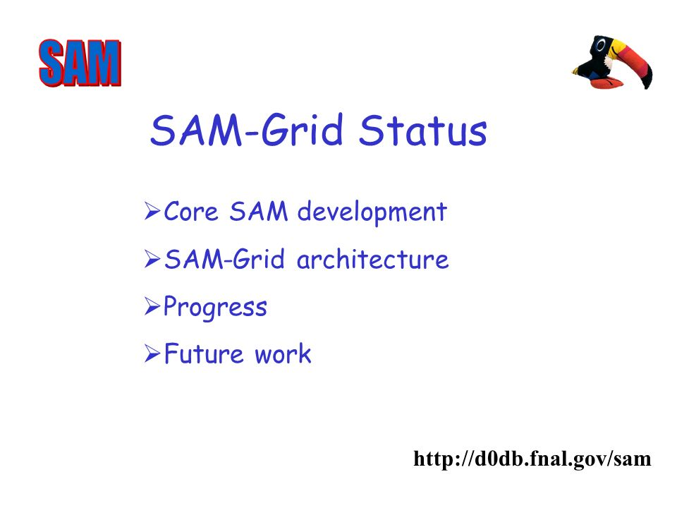 SAM-Grid Status http://d0db.fnal.gov/sam Core SAM development SAM-Grid architecture Progress Future work