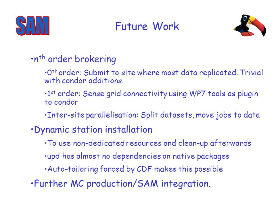 Future Work n th order brokering 0 th order: Submit to site where most data replicated.