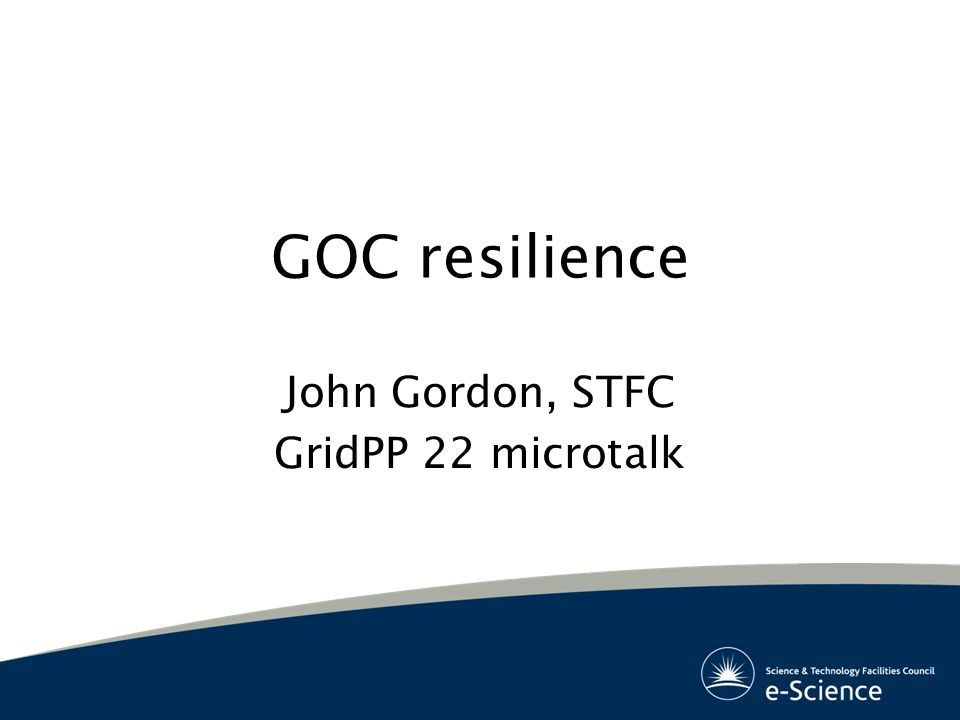 GOC resilience John Gordon, STFC GridPP 22 microtalk