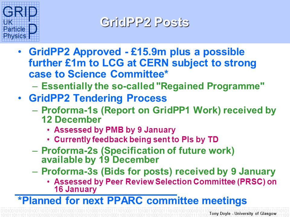 Tony Doyle - University of Glasgow GridPP2 Posts GridPP2 Approved - £15.9m plus a possible further £1m to LCG at CERN subject to strong case to Scienc