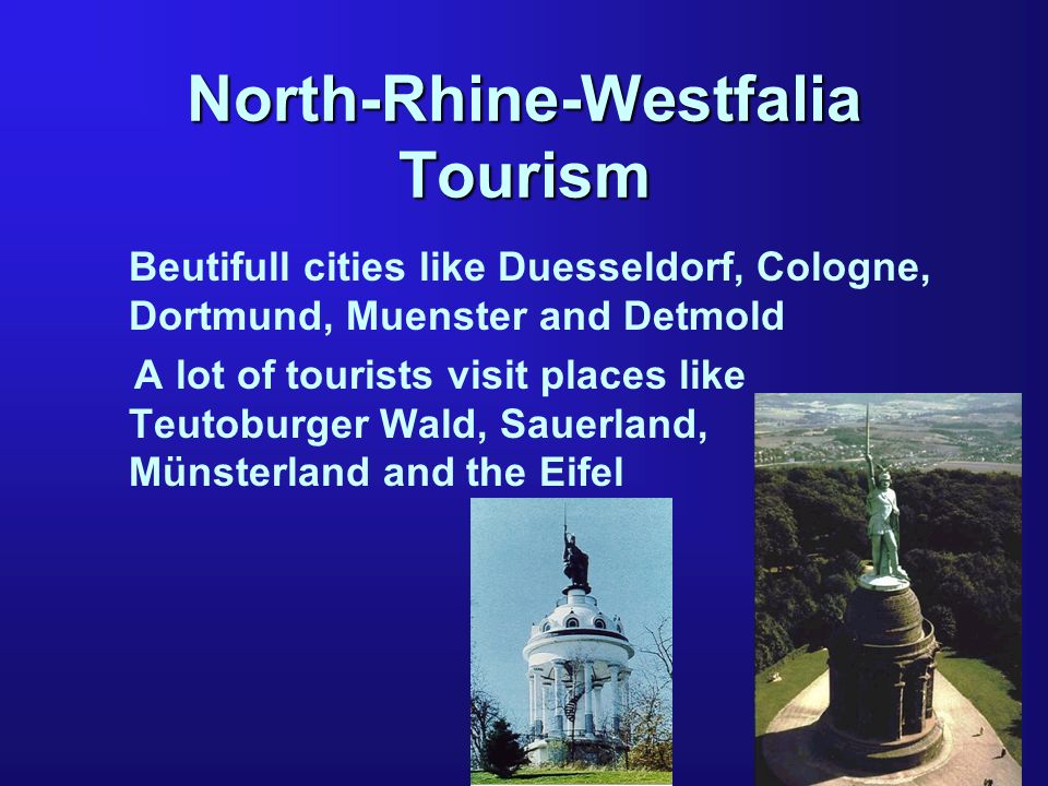 North-Rhine-Westfalia Tourism Beutifull cities like Duesseldorf, Cologne, Dortmund, Muenster and Detmold A lot of tourists visit places like Teutoburg