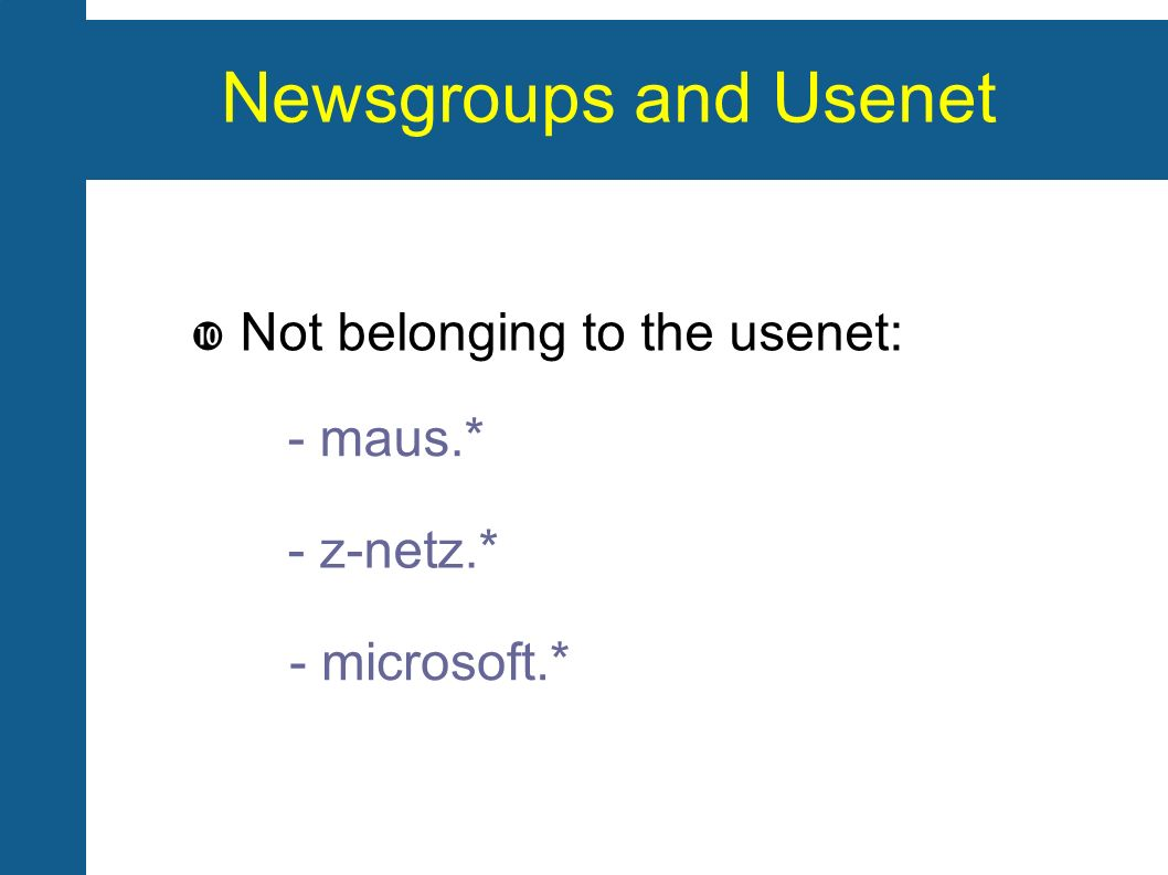 Newsgroups and Usenet Not belonging to the usenet: - microsoft.* - z-netz.* - maus.*