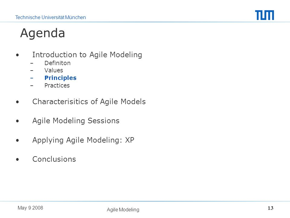 Technische Universität München May 9 2008 Agile Modeling 13 Agenda Introduction to Agile Modeling –Definiton –Values –Principles –Practices Characteri