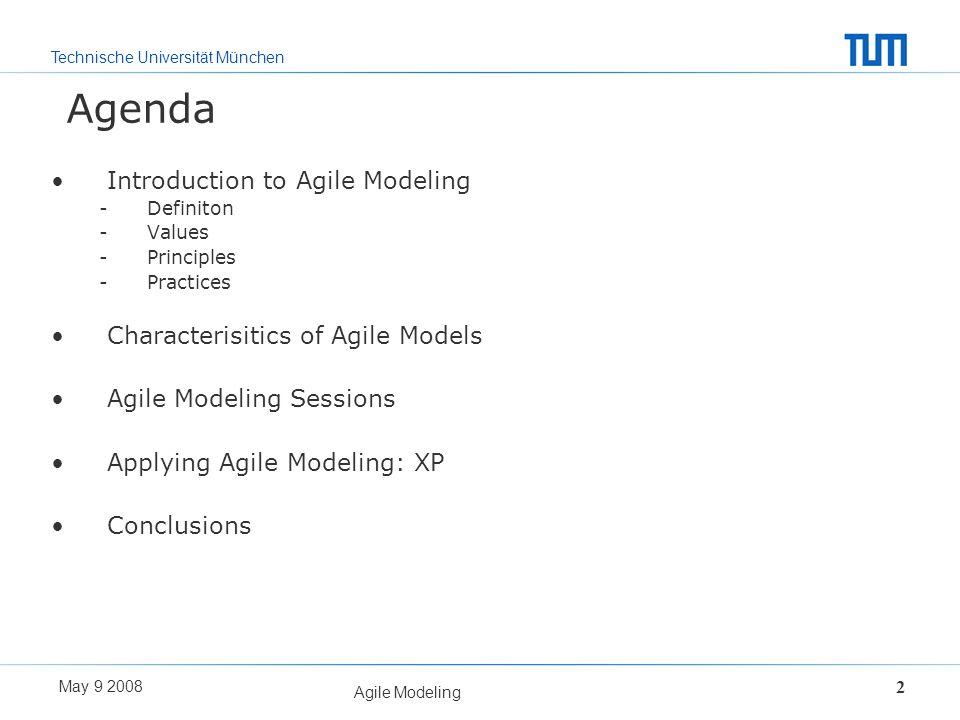 Technische Universität München May 9 2008 Agile Modeling 2 Agenda Introduction to Agile Modeling -Definiton -Values -Principles -Practices Characteris
