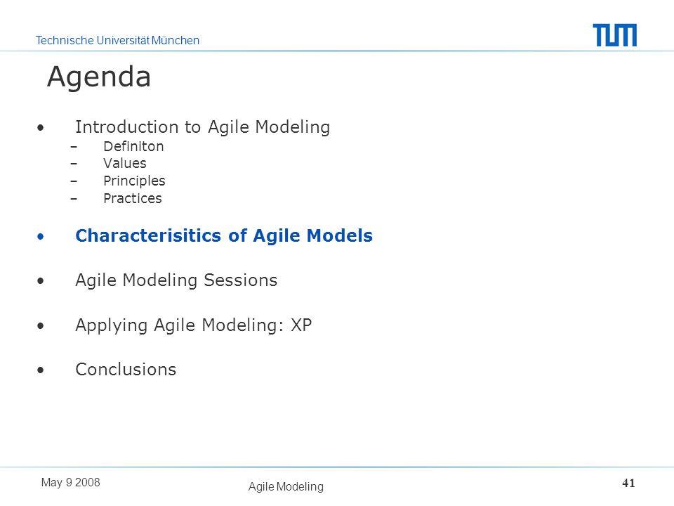Technische Universität München May 9 2008 Agile Modeling 41 Agenda Introduction to Agile Modeling –Definiton –Values –Principles –Practices Characteri
