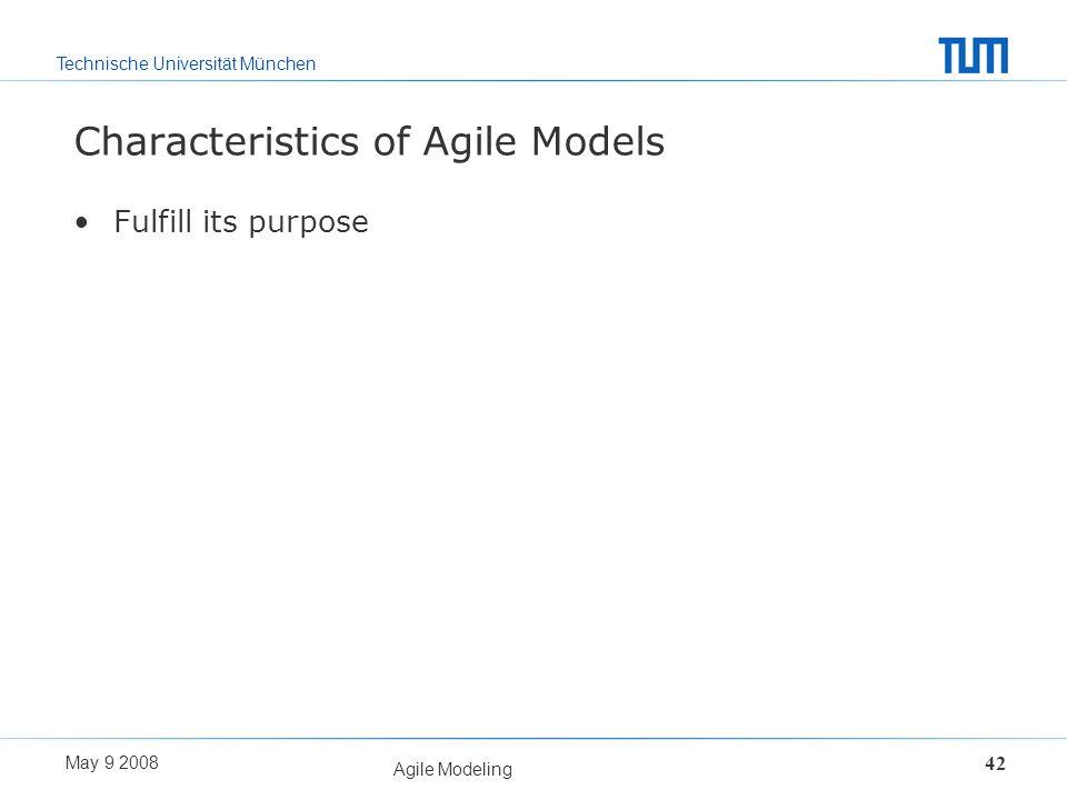 Technische Universität München May 9 2008 Agile Modeling 42 Characteristics of Agile Models Fulfill its purpose