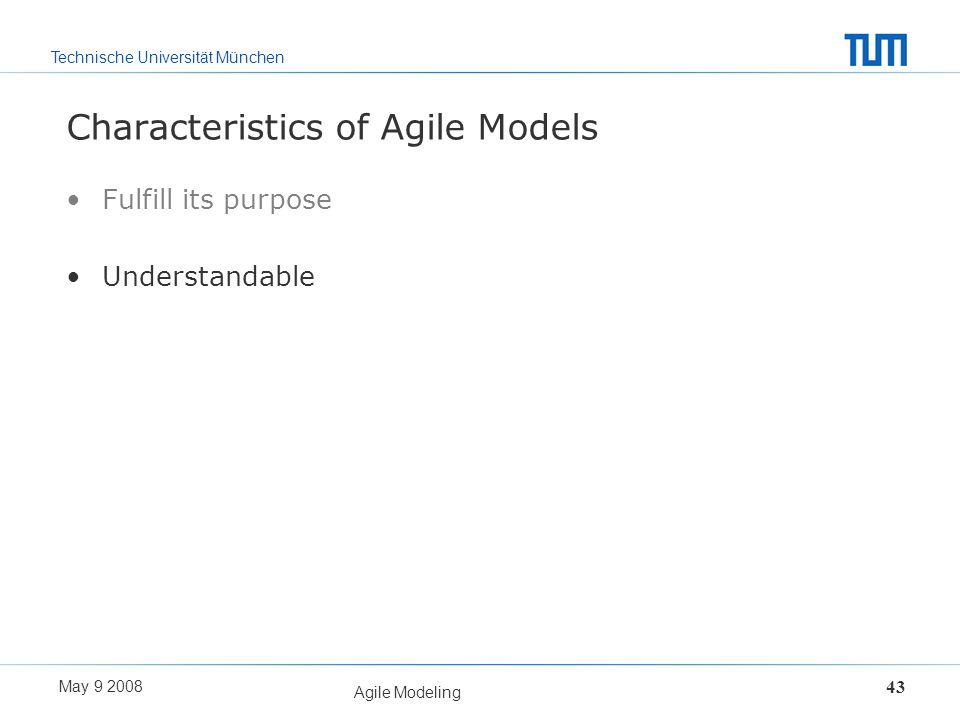 Technische Universität München May 9 2008 Agile Modeling 43 Characteristics of Agile Models Fulfill its purpose Understandable