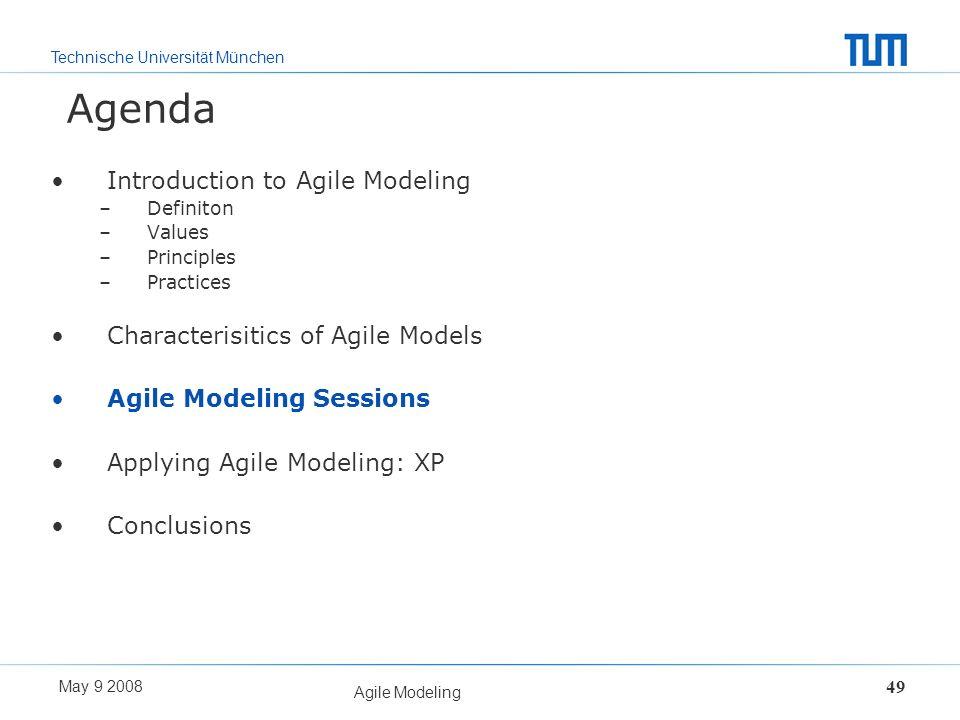 Technische Universität München May 9 2008 Agile Modeling 49 Agenda Introduction to Agile Modeling –Definiton –Values –Principles –Practices Characteri