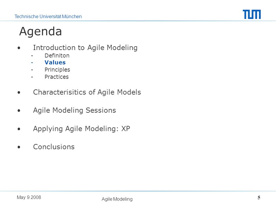 Technische Universität München May 9 2008 Agile Modeling 5 Agenda Introduction to Agile Modeling -Definiton -Values -Principles -Practices Characteris