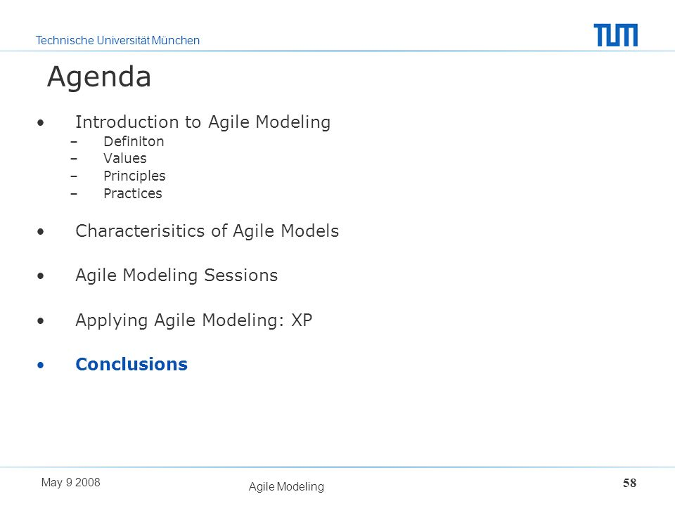 Technische Universität München May 9 2008 Agile Modeling 58 Agenda Introduction to Agile Modeling –Definiton –Values –Principles –Practices Characteri