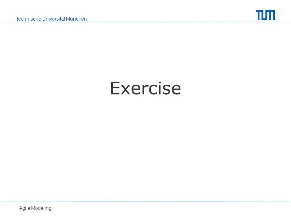 Technische Universität München Agile Modeling Exercise